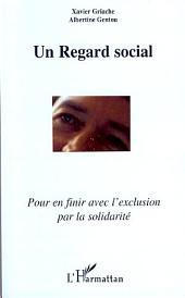 Un regard social: Pour en finir avec l'exclusion par la solidarité