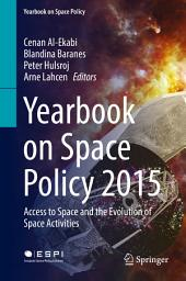 Yearbook on Space Policy 2015: Access to Space and the Evolution of Space Activities