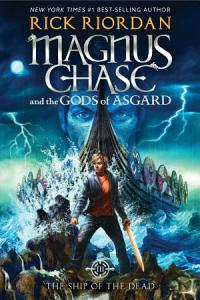 Magnus Chase and the Gods of Asgard  Book 3  The Ship of the Dead Book
