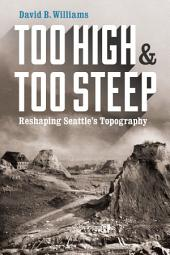 Too High and Too Steep: Reshaping Seattles Topography