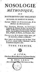 Nosologie méthodique, ou Distribution des maladies en classes, en genres et en espèces: Volume1