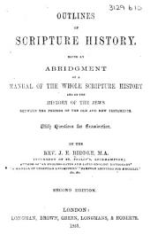 Outlines of Scripture History. Being an abridgment of a Manual of the whole Scripture History