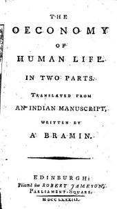 The Oeconomy of Human Life: Translated from an Indian Manuscript, Written by an Ancient Bramin. To which is Prefixed, an Account of the Manner in which the Said Manuscript was Discovered. In a Letter from an English Gentleman, Now Residing in China, to the Earl of ****[.]