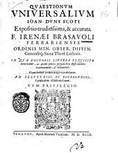 Quaestionum vniuersalium Ioan. Duns Scoti expositio eruditissima, & accurata, F. Irenaei Brasauoli Ferrariensi ..