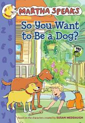 Martha Speaks: So You Want to Be a Dog? (Chapter Book)