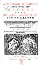 Athanasi Kircheri ... Magnes siue De arte magnetica opus tripartitum quo vniuersa magnetis natura, eiusque in omnibus scientijs & artibus vsus, noua methodo explicatur ..