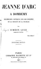 Jeanne d'Arc à Domremy: recherches critiques sur les origines de la mission de la Pucelle