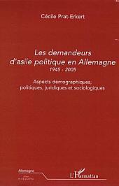 Les demandeurs d'asile politique en Allemagne 1945-2005: Aspects démographiques, politiques, juridiques et sociologiques