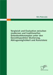 """Vergleich und Evaluation zwischen modernen und traditionellen Datenbankkonzepten unter den Gesichtspunkten Skalierung, Abfragem""""glichkeit und Konsistenz"""