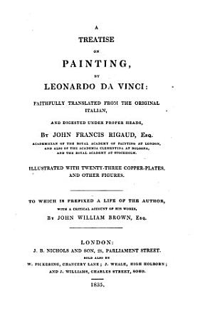 A Treatise on Painting     Faithfully Translated from the Original Italian  and Digested Under Proper Heads  by John Francis Rigaud     To which is Prefixed a Life of the Author  with a Critical Account of His Works  by John William Brown PDF