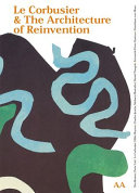 Le Corbusier & the Architecture of Reinvention