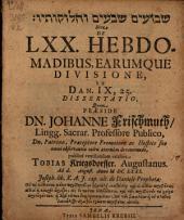 De LXX. hebdomadibus, earumque divisione, ex Dan. IX, 25 dissertatio