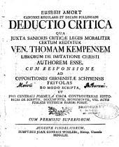 Deductio critica qua...moraliter certum redditu Ven Thomam Kempensem libror de Imitatione Christ authorem esse.Cum respons.adoppositione Gersenistae