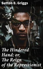The Hindered Hand; or, The Reign of the Repressionist