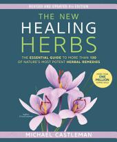 The New Healing Herbs: The Essential Guide to More Than 130 of Nature's Most Potent Herbal Remedies