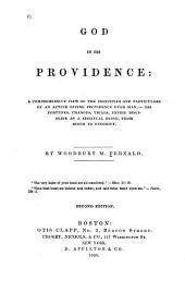 God in His Providence: A Comprehensive View of the Principles and Particulars of an Active Divine Providence Over Man, - His Fortunes, Changes, Trials, Entire Discipline as a Spiritual Being, from Birth to Eternity