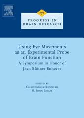 Using Eye Movements as an Experimental Probe of Brain Function: A Symposium in Honor of Jean Büttner-Ennever