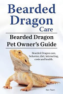 Bearded Dragon Care  Bearded Dragon Pet Owners Guide  Bearded Dragon Care  Behavior  Diet  Interacting  Costs and Health  Bearded Dragon