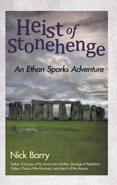 Heist of Stonehenge: An Ethan Sparks Adventure