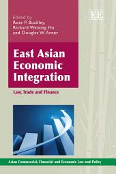 East Asian Economic Integration: Law, Trade and Finance