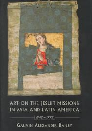 Art On The Jesuit Missions In Asia And Latin America  1542 1773