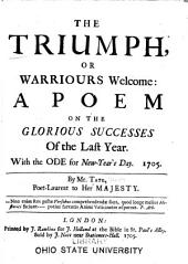 The Triumph, Or Warriours Welcome: A Poem on the Glorious Successes of the Last Year. With the Ode for New-Year's Day, 1705. By Mr. Tate, ...
