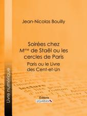 Soirées chez Mme de Stael ou les Cercles de Paris: Paris ou le Livre des cent-et-un