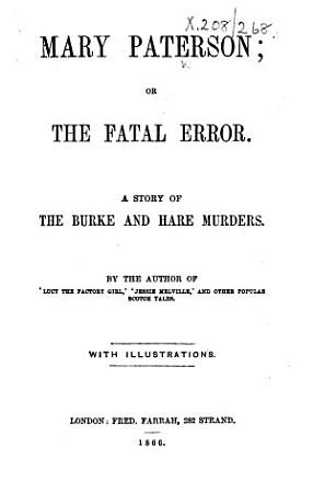 Mary Paterson  or  the Fatal error  A story of the Burke and Hare murders  By the author of  Lucy the Factory Girl    Jessie Melville   and other popular Scotch tales  i e  David Pae   With illustrations PDF