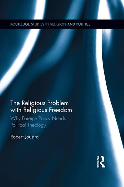 Download The Religious Problem with Religious Freedom Book