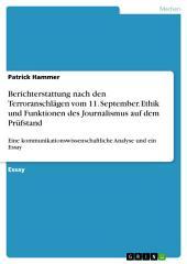 Berichterstattung nach den Terroranschlägen vom 11. September. Ethik und Funktionen des Journalismus auf dem Prüfstand: Eine kommunikationswissenschaftliche Analyse und ein Essay