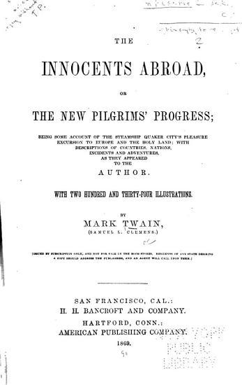 The Innocents Abroad  Or  The New Pilgrims  Progress   Being Some Account of the Steamship Quaker City s Pleasure Excursion to Europe and the Holy Land PDF