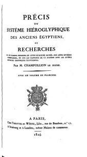 Précis du système hiéroglyphique des anciens Égyptiens,: ou Recherches sur les élémens premiers de cette écriture sacrée, sur leurs diverses combinaisons, et sur les rapports de ce système avec les autres méthodes graphiques égyptiennes;
