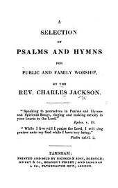A Selection of Psalms and Hymns for Public and Family Worship, by the Rev. Charles Jackson