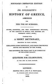 Pinnock's improved edition of dr. Goldsmith's History of Greece, abridged for the use of schools. Together with a short dictionary, explaining every difficulty, also questions for examination