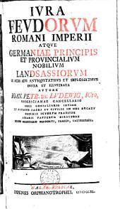Jura feudorum romani imperii abtque Germaniae principis et provincialium nobilium landsassiorum