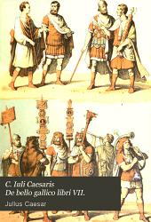 C. Iuli Caesaris De bello gallico libri VII.: Caesar's Gallic war