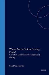 Where are the Voices Coming From?: Canadian Culture and the Legacies of History