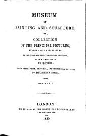 Museum of Painting and Sculpture, Or, Collection of the Principal Pictures, Statues and Bas-reliefs in the Public and Private Galleries of Europe: Volume 7