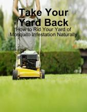Take Your Yard Back - How to Rid Your Yard of Mosquito Infestation Naturally