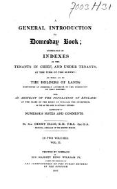 A General Introduction to Domesday Book: Accompanied by Indexes of the Tenants in Chief, and Under Tenants, at the Time of the Survey: as Well as of the Holders of Lands Mentioned in Domesday Anterior to the Formation of that Record: with an Abstract of the Population of England at the Close of the Reign of William the Conqueror, So Far as the Same is Actually Entered, Volume 2