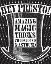 Hey Presto!: Amazing magic tricks to confound and astound