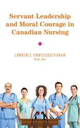 Servant Leadership and Moral Courage in Canadian Nursing PDF