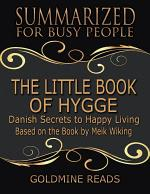 The Little Book of Hygge - Summarized for Busy People: Danish Secrets to Happy Living: Based on the Book by Meik Wiking