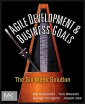 Agile Development and Business Goals: The Six Week Solution