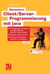 Masterkurs Client/Server-Programmierung mit Java: Anwendungen entwickeln mit JDBC, Sockets, XML-RPC, RMI und JMS - Kompakt und praxisnah - Zahlreiche Programmbeispiele und Aufgaben, Ausgabe 2