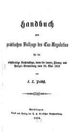 Handbuch zum praktischen Vollzuge des Tax-Regulativs: für die nichtstreitige Rechtspflege, dann die innere, Finanz- und Polizeiverwaltung vom 28. Mai 1852