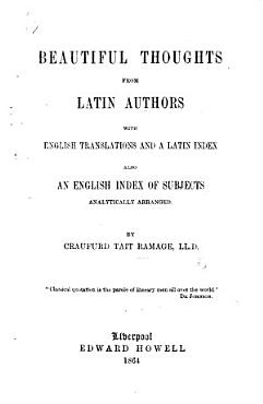 Beautiful Thoughts from Latin Authors  with English translations and a Latin index  etc PDF