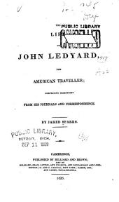 The Life of John Ledyard, the American Traveller: Comprising Selections Form His Journals and Correspondence