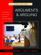 Arguments and Arguing: The Products and Process of Human Decision Making, Third Edition