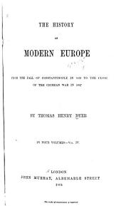 The History of Modern Europe from the Fall of Constantinople: In 1453, to the War in the Crimea, in 1857, Volume 4